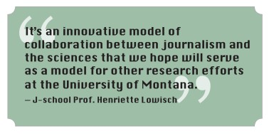 "A lift-out quote reading ""It's an innovative model of collaboration between journalism and the sciences that we hope will serve as a model for other research efforts at the University of Montana."""